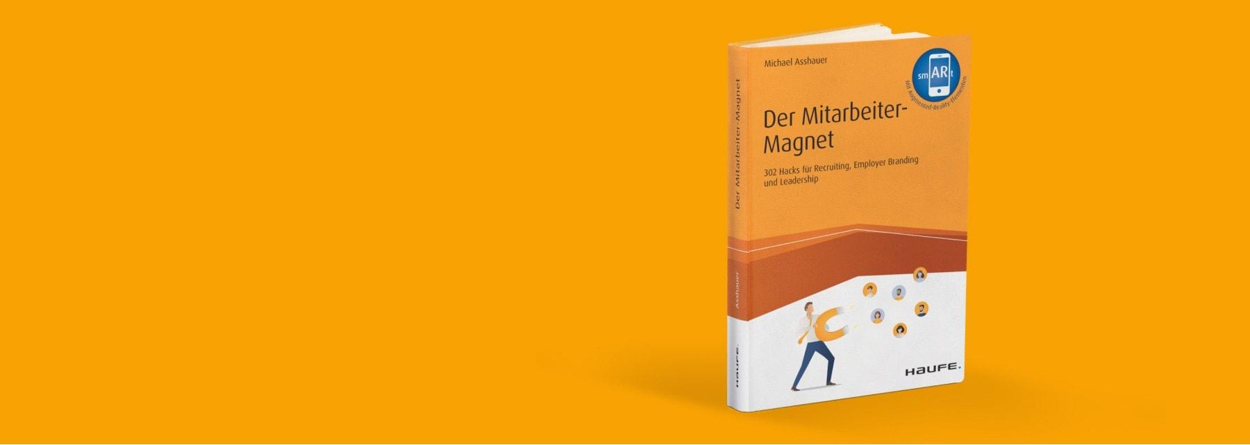 Buch von Michael Asshauer: Der Mitarbeiter-Magnet: 302 Hacks für Recruiting, Employer Branding und Leadership im Haufe Verlag